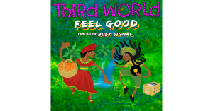 Reggae Ambassadors Third World Release 'Feel Good' Video Featuring Busy Signal on June 4th